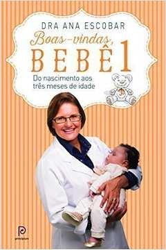 Boas-vindas, Bebê - Volume 1: do Nascimento Aos Três Meses de Idade