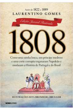 1808: Como Uma Rainha Louca, um Príncipe Medroso e Uma Corte Corrupta Enganaram Napoleão e Mudaram a História do Brasil