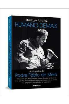 Humano Demais: a Biografia do Padre Fábio de Melo/ 1º Edição