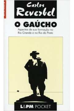 O Gaúcho Aspectos de Sua Formação no Rio Grande e no Rio Prata