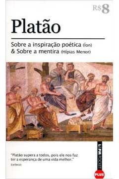 Platao - Sobre A Inspiracao Poetica (Ion) E Sobre A Mentira