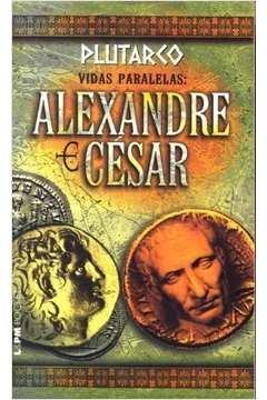 Vidas Paralelas: Alexandre e César Plutarco