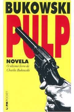 Pulp ( Novela - o último livro de Charles Bukowski )