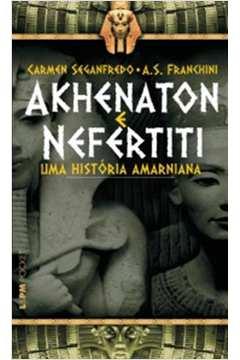 Akhenaton e Nefertiti uma Historia Amarniana