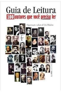 Guia De Leitura - 100 Autores Que Voce Precisa Ler