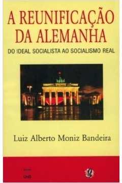 A Reunificacao da Alemanha. do Ideal Socialista ao Socialismo Real