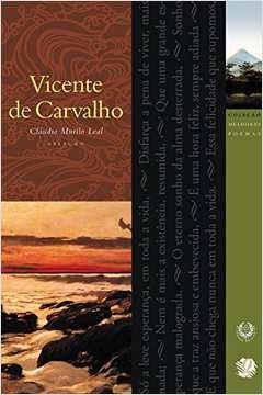 Vicente de Carvalho - Coleção Melhores Poemas