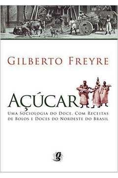Acúcar: Uma Sociologia do Doce, com Receitas de Bolos e Doces do Nordeste do Brasil