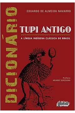 Dicionário Tupi Antigo: A Língua Indígena Clássica do Brasil
