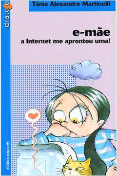 E-mãe: a Internet Me Aprontou Uma