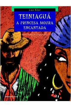 Teiniaguá - a Princesa Moura Encantada