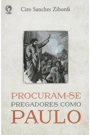 Procuram Se Pregadores Como Paulo