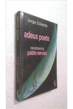 Adeus Poeta - uma Biografia de Pablo Neruda