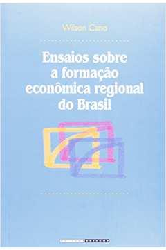 Ensaios Sobre a Formacao Economica Regional do Brasil
