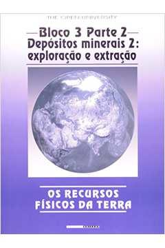 Recursos Físicos da Terra, Os - Bloco 3 - Parte II - Depósitos Minerais 2 - Exploração e Extração