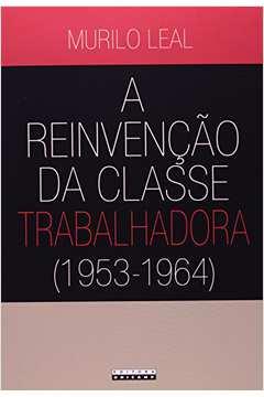 REINVENCAO DA CLASSE TRABALHADORA (1953-1964), A