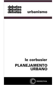 Le Corbusier  Planejamento Urbano - 37  - 3ª Edição 3ª Reimpressão