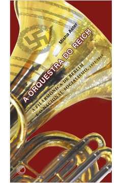 A Orquestra Do Reich - A Filarmonica De Berlim E O Nacional - Socialismo , 1933-1945