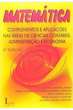 Matemática: Complementos e Aplicacões nas Áreas de Ciências Contábeis, Administracão e Economia