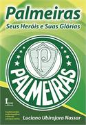 Palmeiras Seus Herois e Suas Glorias