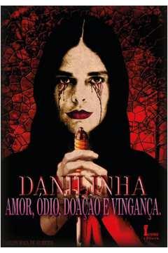 Danilinha : Amor, Ódio, Doação E Vingança