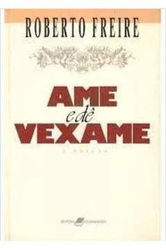Ame e Dê Vexame/ 10ª Ed