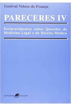 Pareceres IV: Esclarecimentos sobre Questões de Medicina Legal e de Direito Médico