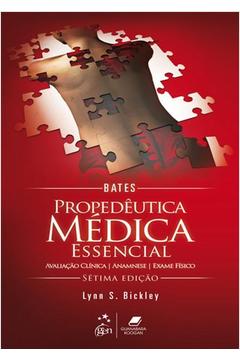 BATES - PROPEDEUTICA MEDICA ESSENCIAL - 7 ED