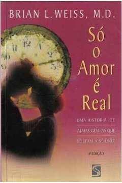 Só o Amor é Real - Uma História de Almas Gêmeas que Voltaram a Se Unir