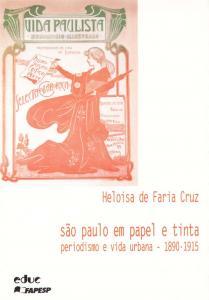 São Paulo em Papel e Tinta: Periodismo e Vida Urbana - 1890-1915