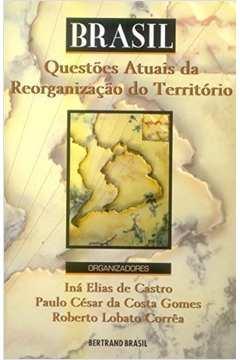 Brasil - Questoes Atuais Da Reorganizacao Do Territorio