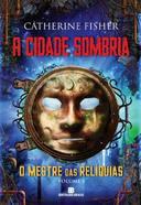 A Cidade Sombria - O Mestre das Reliquias - Volume 1