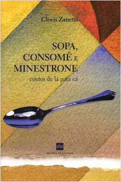 Sopa, Consomê e Minestrone: Contos de La Para Ca
