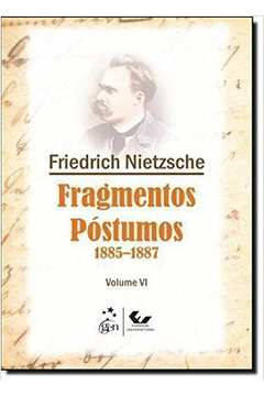 Fragmentos Póstumos: 1885 - 1887 - Vol.6