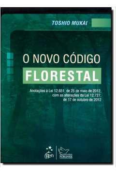 Novo Código Florestal, O: Anotações À Lei 12.651, 25 de Maio de 2012 Com as Alterações da Lei 12.727, de 17 de Outubro d