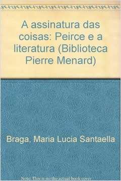 A Assinatura das Coisas Peirce e a Literatura