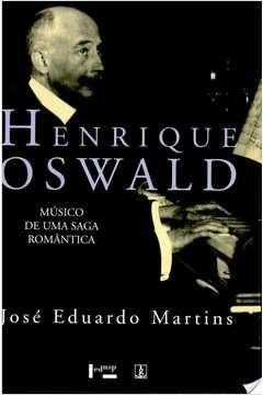 Henrique Oswald (Musico De Uma Saga Romantica)