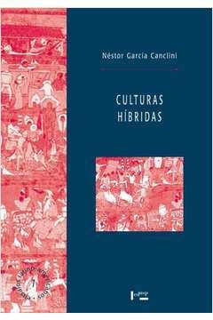 Culturas Híbridas: Estratégias Para Entrar e Sair da Modernidade - Coleção Ensaios Latino - Americanos