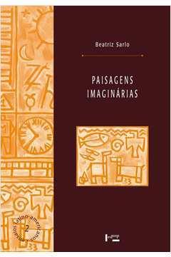 PAISAGENS IMAGINARIAS; INTELECTUAIS, ARTE E MEIOS DE COMUNICACAO / 1ª EDICAO