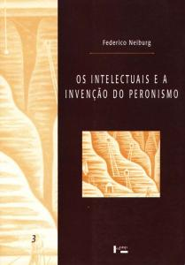 INTELECTUAIS E A INVENCAO DO PERONISMO,OS