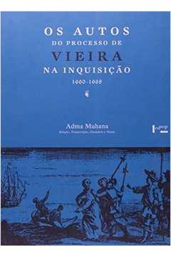 Os autos do Processo de Vieira na Inquisição 1660 / 1668