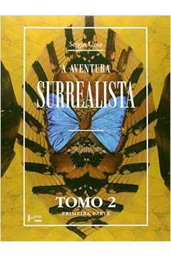 A Aventura Surrealista: Cronologia do Surrealismo: Tomo 2, Primeira Parte