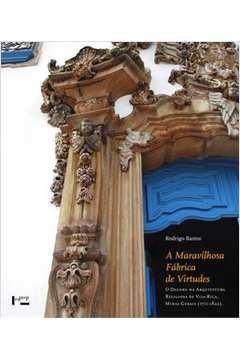A Maravilhosa Fábrica de Virtudes: O Decoro na Arquitetura Religiosa de Vila Rica, MG (1711-1822)