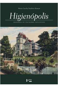 Higienopolis - Grandeza de um Bairro Paulistano 2ª Ed. Rev. e Ampl.