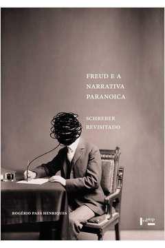 Freud e a Narrativa Paranoica: Schreber Revisitado