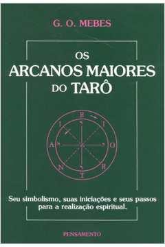 Os arcanos maiores do tarô: Seu simbolismo, suas iniciações e seus passos para a realização espiritual