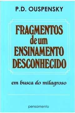 FRAGMENTOS DE UM ENSINAMENTO DESCONHECIDO