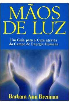 Mãos de Luz - um Guia para a Cura Através do Campo de Energia Humana