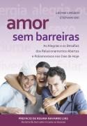 Amor sem Barreiras - As Alegrias e os Desafios dos Relacionamentos Abertos e Poliamorosos nos Dias de Hoje