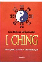 I Ching - Principios, Pratica e Interpretacao